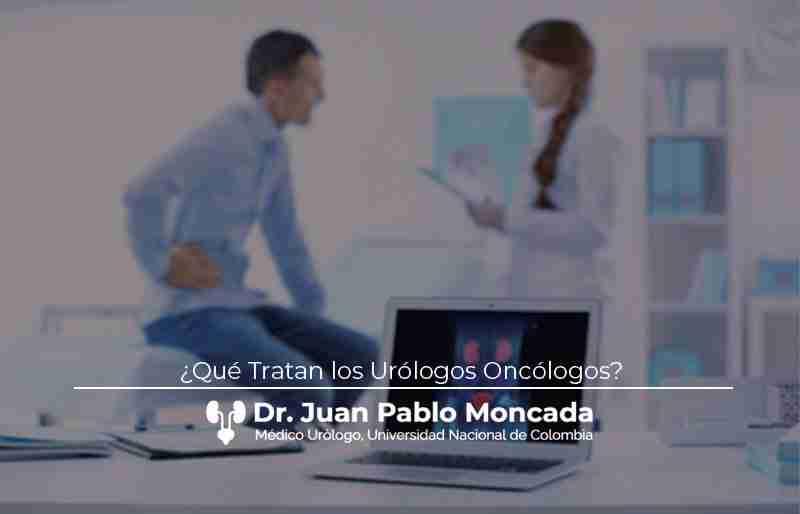 ¿Qué Tratan los Urólogos Oncólogos?